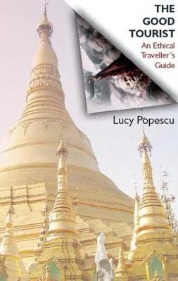 The Good Tourist: An Ethical Traveller's Guide (Paperback)