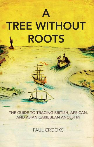 A Tree Without Roots: The Guide to Tracing African, Anglo and Asian Ancestry in the Caribbean (Paperback)