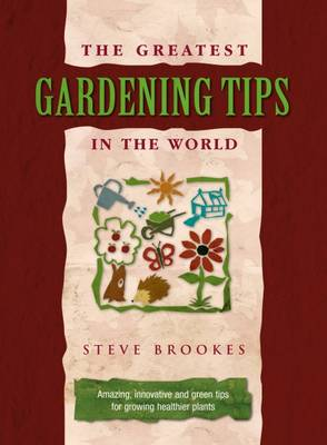 The Greatest Gardening Tips in the World (Hardback)