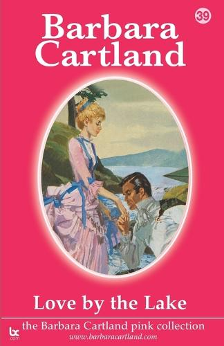 Love by the Lake - The Barbara Cartland Pink Collection No. 39 (Paperback)