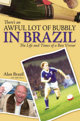 There's an Awful Lot of Bubbly in Brazil: The Life and Times of a Bon Viveur (Hardback)