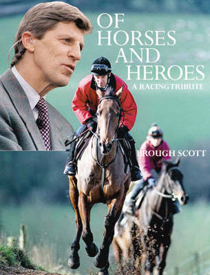 Of Horses and Heroes: A Racing Tribute (Hardback)