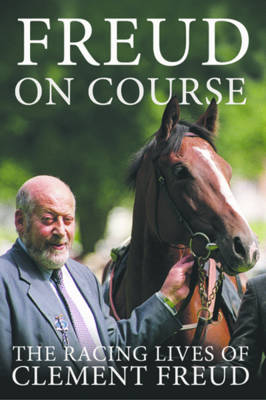 Freud on Course: The Racing Lives of Clement Freud (Hardback)