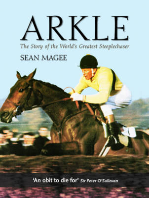Arkle: The Story of the World's Greatest Steeplechaser (Paperback)