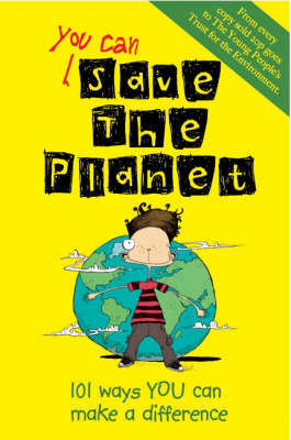 You Can Save the Planet: 101 Ways You Can Make a Difference (Hardback)