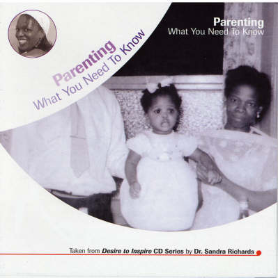 Parenting: What You Need to Know - Empowerment Through Education Desire to Inspire CD Series (CD-Audio)
