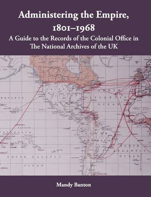 Administering the Empire, 1801-1968 - a Guide to the Records of the Colonial Office (Paperback)
