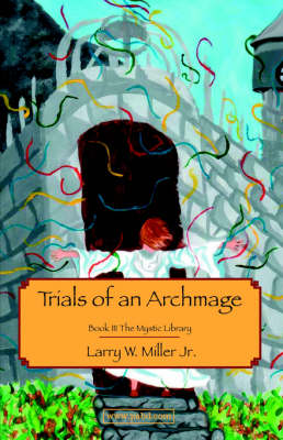 Trials of an Archmage: The Mystic Library Bk. 3 (Paperback)