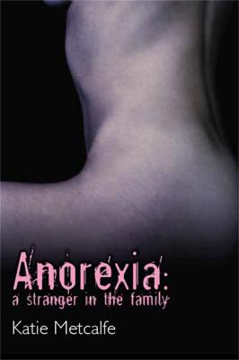 Anorexia: A Stranger in the Family (Paperback)