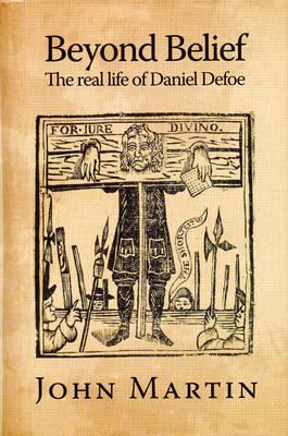 Beyond Belief: The Real Life of Daniel Defoe (Hardback)