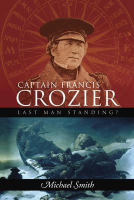 Captain Francis Crozier: Last Man Standing? (Hardback)