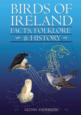 Birds of Ireland: Facts, Folklore and History (Hardback)