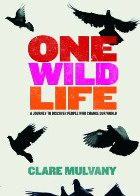 One Wild Life: A Journey to Discover People Who Change Our World (Paperback)