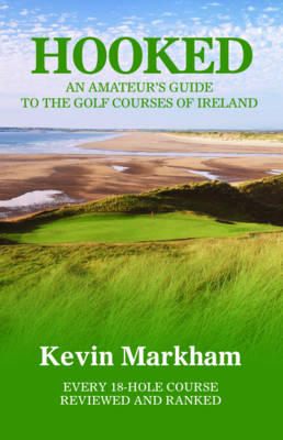 Hooked: An Amateur's Guide to the Golf Courses of Ireland (Paperback)