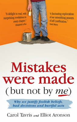 Mistakes Were Made (but Not by Me): Why We Justify Foolish Beliefs, Bad Decisions and Hurtful Acts (Paperback)