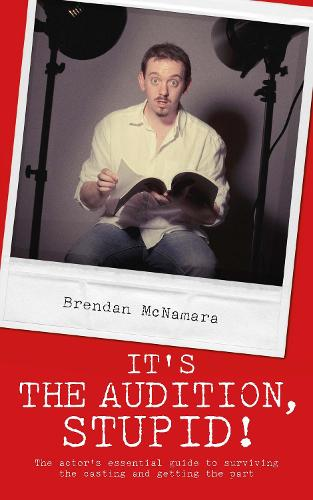 It's the Audition, Stupid!: The Actor's Essential Guide to Surviving the Casting and Getting the Part (Paperback)