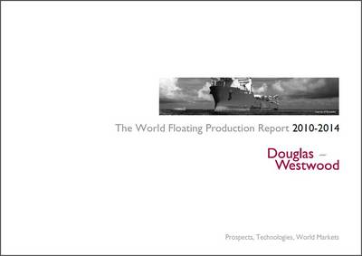 The World Floating Production Report 2010-2014 (Spiral bound)