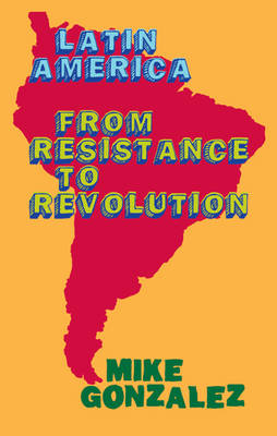 Latin America: From Resistance To Revolution (Paperback)