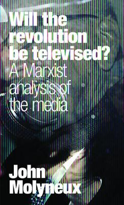 Will The Revolution Be Televised?: A Marxist Analysis of the Media (Paperback)