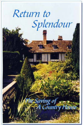 Return to Splendour: The Saving of a Country House (Paperback)