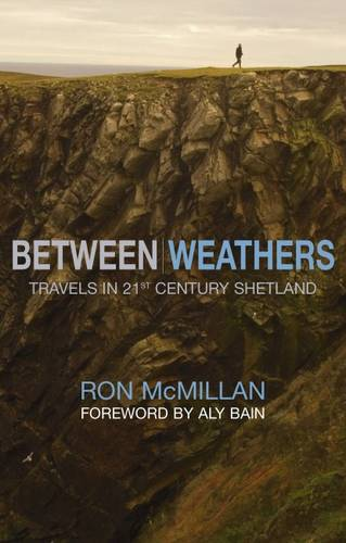 Between Weathers: Travels in 21st Century Shetland - Non-Fiction No. 7 (Paperback)