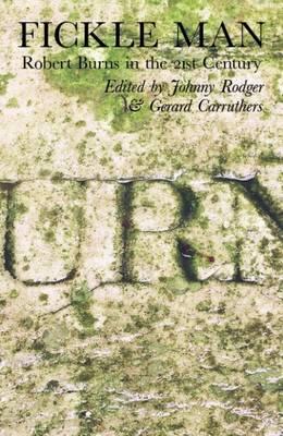 Fickle Man: Robert Burns in the 21st Century - Non-Fiction No. 14 (Hardback)