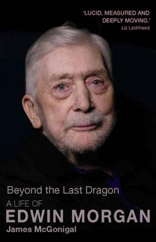 Beyond the Last Dragon: A Life of Edwin Morgan - Non-Fiction (Paperback)