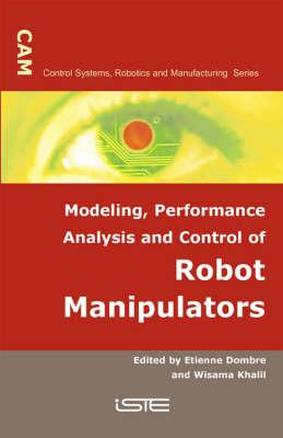Modeling, Performance Analysis and Control of Robot Manipulators - Control Systems, Robotics & Manufacturing (Hardback)