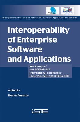 Interoperability of Enterprise Software and Applications: Workshops of the INTEROP-ESA International Conference (EI2N, WSI, ISIDI, and IEHENA2005) (Hardback)