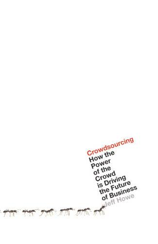 Crowdsourcing: How the Power of the Crowd is Driving the Future of Business (Paperback)