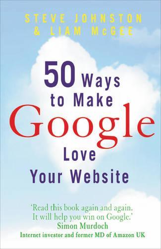 50 Ways to Make Google Love Your Website (Paperback)