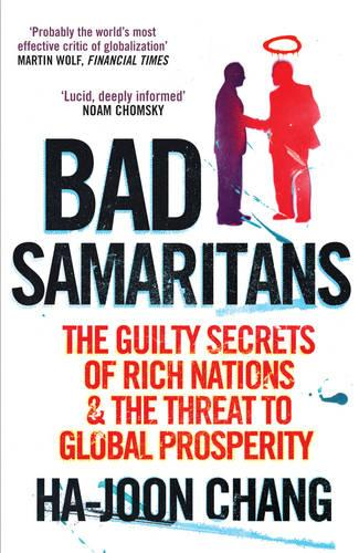 Bad Samaritans: The Guilty Secrets of Rich Nations and the Threat to Global Prosperity (Paperback)