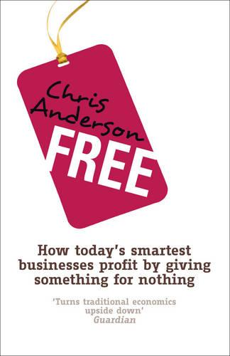 Free: How today's smartest businesses profit by giving something for nothing (Paperback)