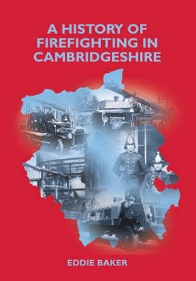 A History of Firefighting in Cambridgeshire (Paperback)