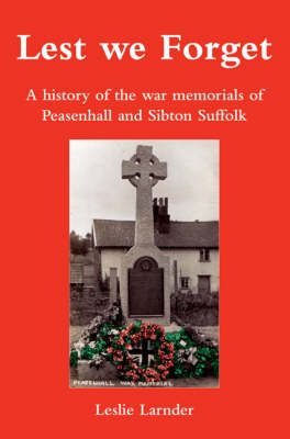 Lest We Forget: A History of the War Memorials of Peasenhall and Sibton, Suffolk (Paperback)