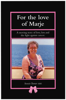 For the Love of Marje: A Moving Story of Love, Loss and the Fight Against Cancer (Paperback)