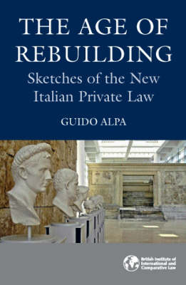 The Age of Rebuilding: Sketches of the New Italian Private Law (Hardback)