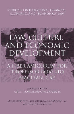 Law Culture and Economic Development: a Liber Amicorum for Professor Roberto MacLean - Studies in International Financial, Economic and Technology Law No. 8 (Paperback)