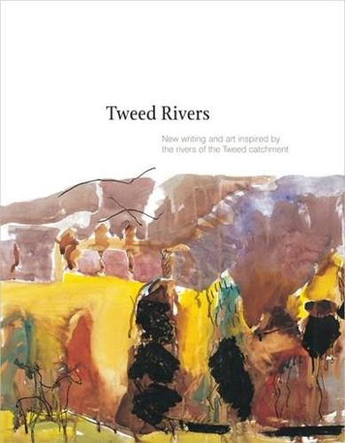 Tweed Rivers: New Writing and Art Inspired by the Rivers of the Tweed Catchment (Paperback)