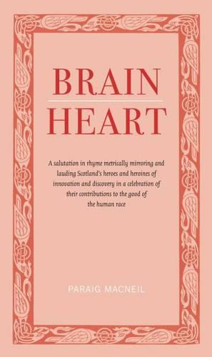Brainheart: A Salutation in Rhyme Metrically Mirroring and Lauding Scotland's Heroes and Heroines of Innovation and Discovery in a Celebration of Their Contributions to the Cood of the Human Race (Paperback)