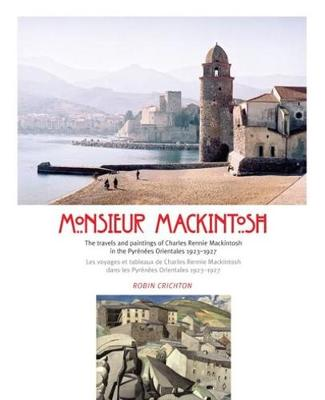 Monsieur Mackintosh: The travels and paintings of Charles Rennie Mackintosh in the Pyrenees Orientales 1923-1927 (Paperback)