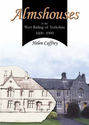 Almshouses in the West Riding of Yorkshire 1600-1900 (Paperback)