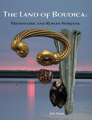The Land of Boudica: Prehistoric and Roman Norfolk (Paperback)