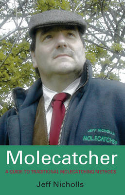 Molecatcher: A Guide to Traditional Molecatching Methods (Paperback)