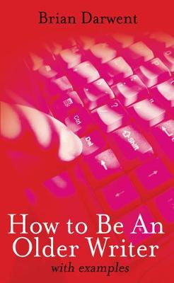 How to be an Older Writer: With Examples (Paperback)
