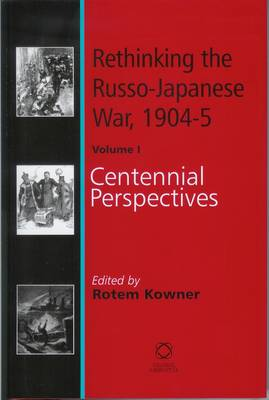 Rethinking the Russo-Japanese War, 1904-05: Rethinking the Russo-Japanese War, 1904-5 Centennial Perspects Volume 1 (Hardback)