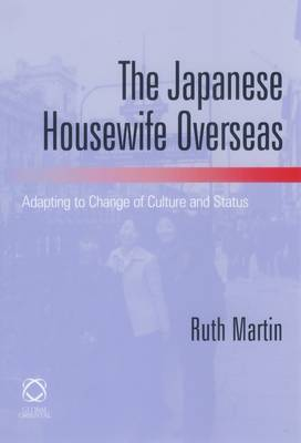 The Japanese Housewife Overseas: Adapting to Change of Culture and Status (Hardback)