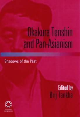 Okakura Tenshin and Pan-Asianism: Shadows of the Past (Hardback)