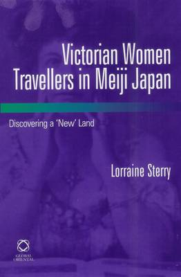 Victorian Women Travellers in Meiji Japan: Discovering a 'New' Land (Hardback)
