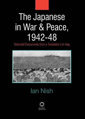 The Japanese in War and Peace, 1942-48: Selected Documents from a Translator's In-tray (Hardback)